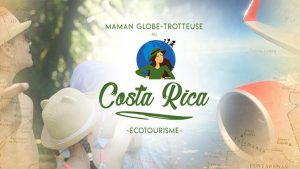 Émission Maman Globe-Trotteuse au Costa Rica